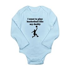 I Want To Play Basketball Like My Daddy Body Suit
