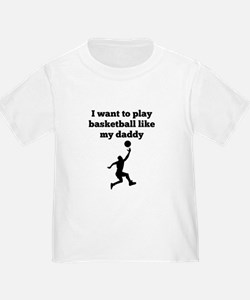 I Want To Play Basketball Like My Daddy T-Shirt