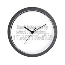 Don't judge...I teach theatre Wall Clock