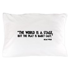 The World Is A Stage Pillow Case