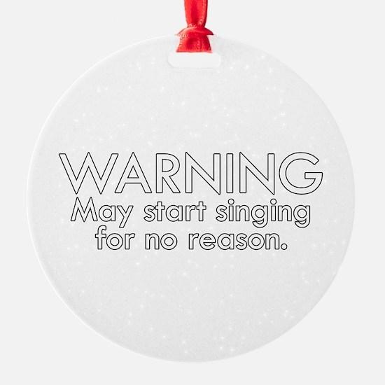 Warning: May start singing for no r Ornament
