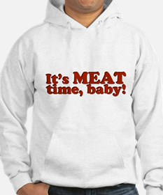 It's MEAT time, baby! Hoodie