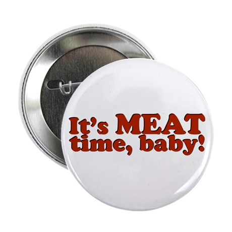 """It's MEAT time, baby! 2.25"""" Button (10 pack)"""