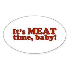 It's MEAT time, baby! Oval Decal