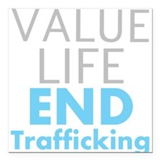 Value LIfe - End Trafficking Square Car Magnet 3""