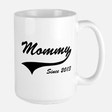 Mommy Since 2013 Mugs