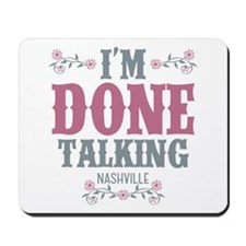 Nashville: I'm Done Talking Mousepad