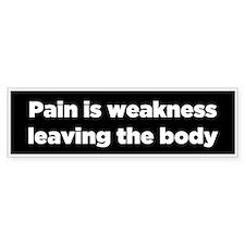 Pain Is Weakness Leaving The Body Bumper Bumper Sticker