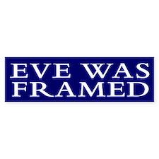 EVE WAS FRAMED Bumper Bumper Stickers