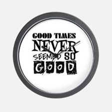 Good Times Never Seemed So Good! Wall Clock