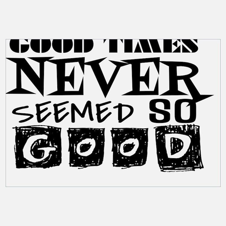 Good Times Never Seemed So Good!