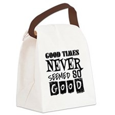 Good Times Never Seemed So Good! Canvas Lunch Bag