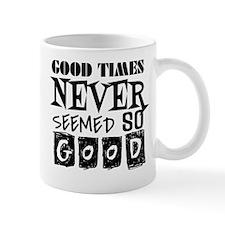 Good Times Never Seemed So Good! Mug