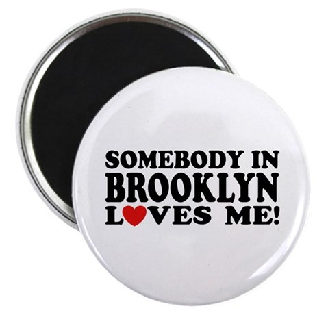 Somebody In Brooklyn Loves Me Magnet