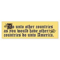 Bumper Sticker DO UNTO OTHER COUNTRIES