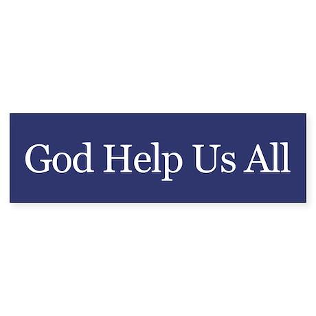 God Help Us All Bumper Sticker