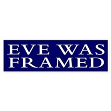 EVE WAS FRAMED Bumper Bumper Stickers