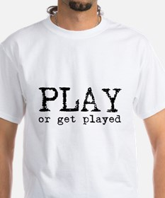 Play or Get Played T-Shirt