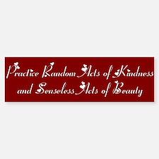 Practice Random Acts of Kindness Bumper Bumper Bumper Sticker