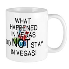WHAT HAPPENED IN VEGAS DID NOT STAY IN  Mug