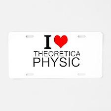 I Love Theoretical Physics Aluminum License Plate