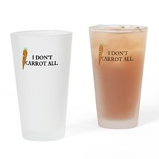 I dont carrot all. Drinking Glass