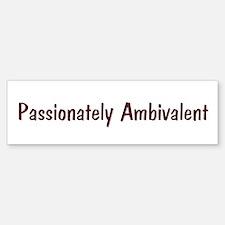 Passionately Ambivalent Bumper Bumper Bumper Sticker