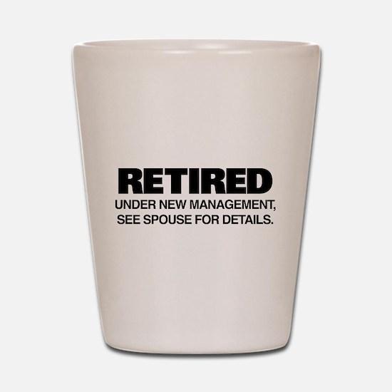 Retired Under New Management Shot Glass