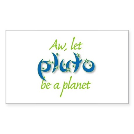 Let Pluto be a planet Rectangle Sticker