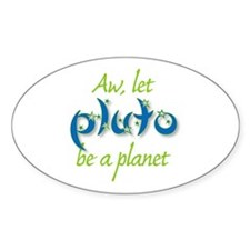 Let Pluto be a planet Oval Decal
