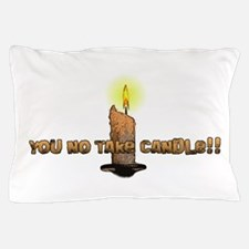 You no take candle!! Pillow Case