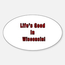 LIFE'S GOOD IN WISCONSIN Oval Decal