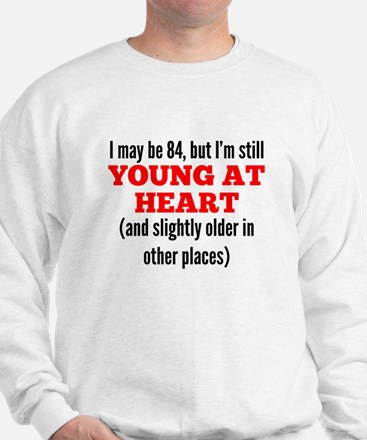 84 Years Old Young At Heart Sweatshirt