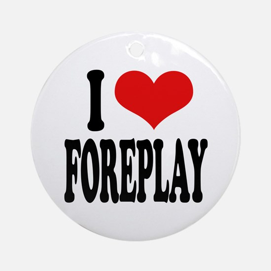 I Love Foreplay Ornament (Round)