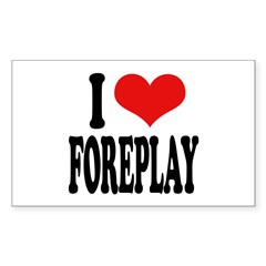 I Love Foreplay Rectangle Decal