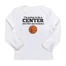 Center Like My Mommy Long Sleeve T-Shirt