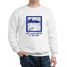 Life is always better at the lake Sweatshirt