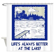 Life is always better at the lake Shower Curtain