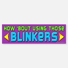 How 'bout Using Those Blinkers Bumper Bumper Bumper Sticker