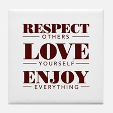 Respect Love Enjoy Tile Coaster