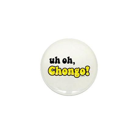 uh oh, Chongo! Mini Button
