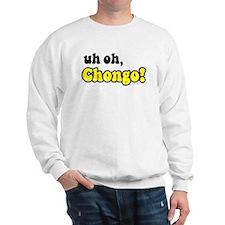uh oh, Chongo! Sweatshirt