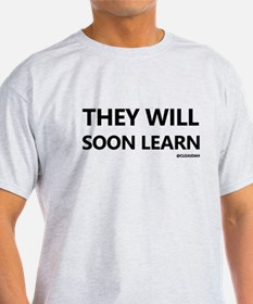 They Will Soon Learn T-Shirt