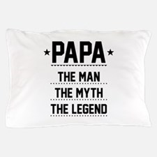 Papa - The Man, The Myth, The Legend Pillow Case