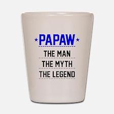 Papaw - The Man, The Myth, The Legend Shot Glass