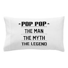 Pop Pop - The Man, The Myth, The Legend Pillow Cas