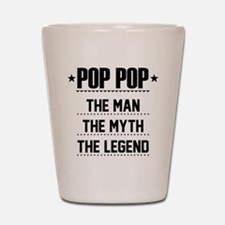 Pop Pop - The Man, The Myth, The Legend Shot Glass