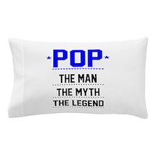 Pop - The Man, The Myth, The Legend Pillow Case