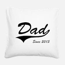 Dad Since 2015 Square Canvas Pillow