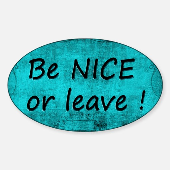 BE NICE OR LEAVE TURQUOISE Decal